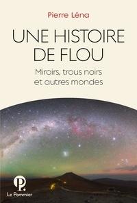 Une histoire de flou - Miroirs, trous noirs et autres mondes.pdf