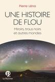 Pierre Léna - Une histoire de flou - Miroirs, trous noirs et autres mondes.