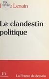 Pierre Lenain - Le clandestin politique.