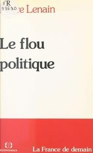 Pierre Lenain - Le flou politique.