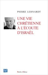 Pierre Lenhardt - Une vie chrétienne à l'écoute d'Israël.