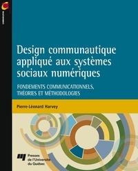Pierre-Léonard Harvey - Design communautique appliqué aux systèmes sociaux numériques - Fondements communicationnels, théories et méthodologies.