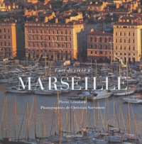 Pierre Léonforte et Christian Sarramon - L'art de vivre à Marseille.