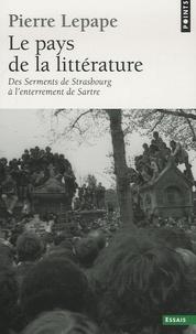 Pierre Lepape - Le Pays de la littérature - Des Serments de Strasbourg à l'enterrement de Sartre.