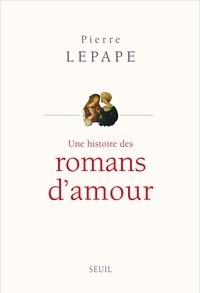 Pierre Lepape - Une histoire des romans d'amour.