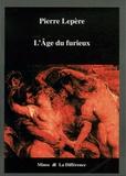 Pierre Lepère - L'Age du furieux - 1532-1859, Une légende dorée de l'excès en littérature.