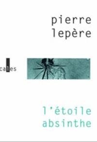 Pierre Lepère - L'étoile absinthe.