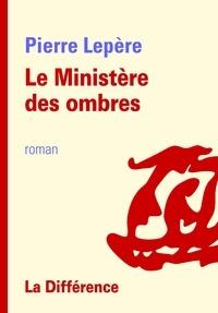 Pierre Lepère - Le ministère des ombres.