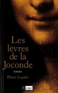 Pierre Lepère - Les lèvres de la Joconde.