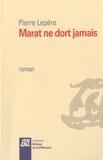 Pierre Lepère - Marat ne dort jamais.