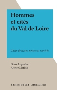 Pierre Leprohon et Arlette Marinie - Hommes et cités du Val de Loire - Choix de textes, notices et variétés.