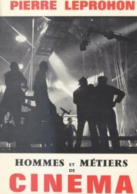 Pierre Leprohon - Hommes et métiers de cinéma.