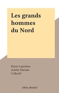 Pierre Leprohon et Arlette Marinie - Les grands hommes du Nord.