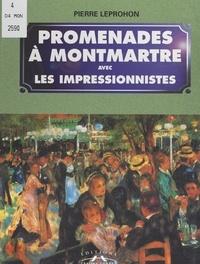 Pierre Leprohon et Alain Armand-Villoy - Promenades à Montmartre avec les Impressionnistes.