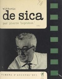 Pierre Leprohon et Pierre Lherminier - Vittorio de Sica.