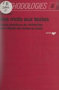 Pierre Lerat et R. Létoquart - Des mots aux textes - Quatre directions de recherches pour l'étude des textes au lycée.