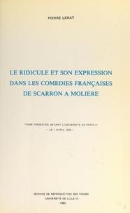 Pierre Lerat - Le ridicule et son expression dans les comédies françaises, de Scarron à Molière - Thèse présentée devant l'Université de Paris IV, le 1 avril 1978.