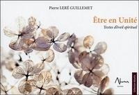 Pierre Leré Guillemet - Etre en unité - Textes d'éveil spirituel.
