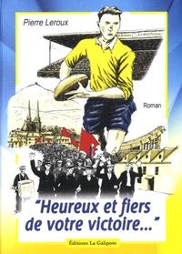 """Pierre Leroux - """"Heureux et fiers de votre victoire...""""."""