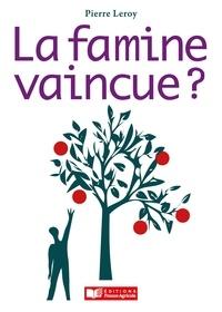 Pierre Leroy - La famine vaincue ?.