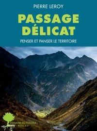 Pierre Leroy - Passage délicat - Penser et panser le territoire.