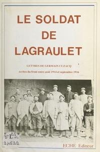 Pierre Leshauris et Germaine Leshauris - Le soldat de Lagraulet : lettres de Germain Cuzacq écrites du front entre août 1914 et septembre 1916.