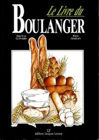 Pierre Lesjean et Jean-Yves Guinard - Le livre du boulanger.