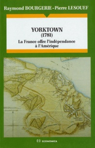 Pierre Lesouef et Raymond Bourgerie - YORKTOWN (1781). - La France offre l'indépendance à l'Amérique.
