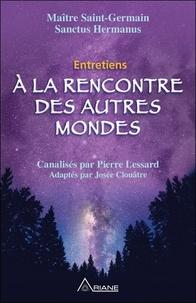 Pierre Lessard et Josée Clouatre - A la rencontre des autres mondes - Entretiens.