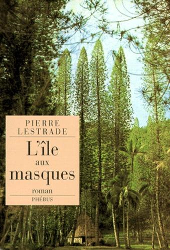 Pierre Lestrade - L'île aux masques.