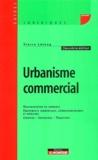 Pierre Létang - Urbanisme commercial - Réglementation du commerce, Equipements commerciaux, cinématographiques et hôteliers, Création - Extensions - Transferts.