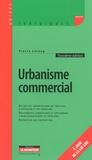 Pierre Létang - Urbanisme commercial - Régime des autorisations de création, d'extension et de transfert, Equipements commerciaux et artisanaux, cinématographiques et hôteliers, Prévention des contentieux.