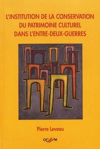 Pierre Leveau - L'institution de la conservation du patrimoine culturel dans l'Entre-Deux-Guerres.
