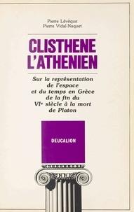 Pierre Lévêque - Clisthene l'athenien. sur la representation de l'espace et du temps en grece de la fin du vie siecle.