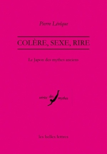 Pierre Lévêque - Colère, sexe, rire - Le Japon des mythes anciens.