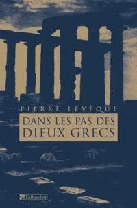 Pierre Lévêque - Dans les pas des dieux grecs.