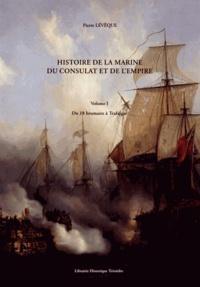 Pierre Lévêque - Histoire de la Marine du Consulat et de l'Empire - 2 volumes : Volume 1, Du 18 brumaire à Trafalgar ; Volume 2, Après Trafalgar.