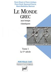 Pierre Lévêque et Pierre Briant - Le Monde Grec aux temps classiques - Tome 1, Le Ve siècle.
