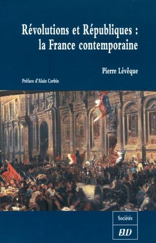 Pierre Lévêque - Révolutions et Républiques : la France contemporaine.