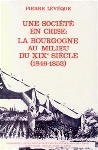 Pierre Lévêque - Une société provinciale. - Vol 2, une société en crise, la Bourgogne au milieu du 19e siècle : 1846-1852.