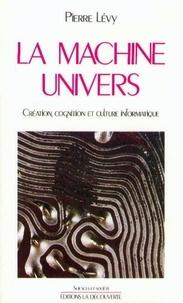 Pierre Lévy - La machine univers - Création, cognition et culture informatique.