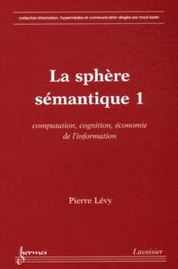 La sphère sémantique - Tome 1, Computation, cognition, économie de linformation.pdf