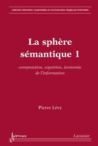 Pierre Lévy - La sphère sémantique - Tome 1, Computation, cognition, économie de l'information.