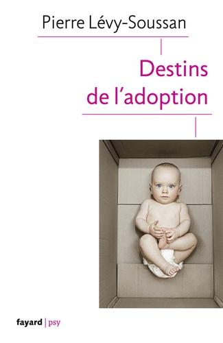 Pierre Lévy-Soussan - Destins de l'adoption.