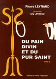 Pierre Leynaud - Du pain divin et du pur saint - Tome 1.