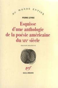 Pierre Leyris - Esquisse d'une anthologie de la poésie américaine du XIXe siècle.