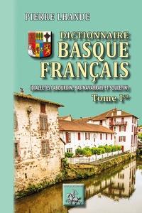 Pierre Lhande - Dictionnaire basque-francais - Dialectes Labourdin, Bas-navarrais et Souletin. Tome 1.