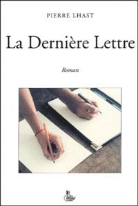Pierre Lhast - La dernière lettre.