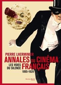 Pierre Lherminier - Annales du cinéma français - Les voies du silence 1895-1929.