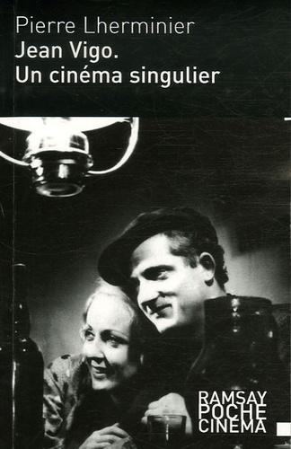 Pierre Lherminier - Jean Vigo - Un cinéma singulier.
